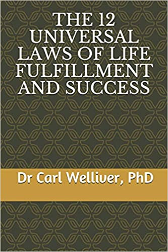 THE 12 UNIVERSAL LAWS OF LIFE FULFILLMENT AND SUCCESS: Dr