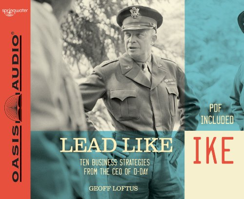 Lead Like Ike (Library Edition): Ten Business Strategies from the CEO of D-Day by Oasis Audio