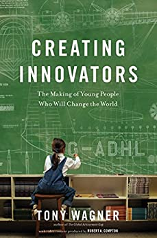 Creating Innovators (Enhanced eBook): The Making of Young People Who Will Change the World by [Wagner, Tony]