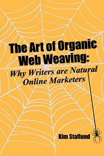 The Art of Organic Web Weaving: Why Writers are Natural Online Marketers