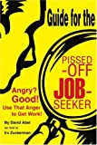 img - for Guide for the Pissed-Off Job-Seeker: Angry? Good! Use That Anger to Get Work! book / textbook / text book