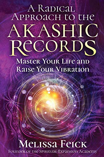 A Radical Approach to the Akashic Records: Master Your Life and Raise Your Vibration Paperback – July 26, 2018