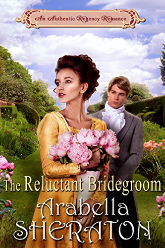 Book: The Reluctant Bridegroom - An Authentic Regency Romance by Arabella Sheraton