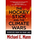 [(The Hockey Stick and the Climate Wars: Dispatches from the Front Lines)] [Author: Michael E. Mann] published on (March, 2012)