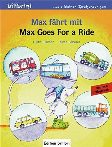 Max fährt mit: Max Goes for a Ride / Kinderbuch Deutsch-Englisch