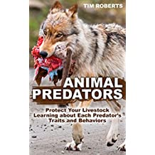 Animal Predators: Protect Your Livestock Learning about Each Predator's Traits and Behaviors: (Raising Livestock, Homesteading, Farming)