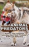Animal Predators: Protect Your Livestock Learning about Each Predator's Traits and Behaviors: (Raising Livestock, Homesteading, Farming)