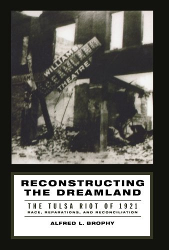 Reconstructing the Dreamland: The Tulsa Riot of 1921: Race, Reparations, and Reconciliation: The Tulsa Race Riot of 1921 - Race, Reparations, and Reconciliation