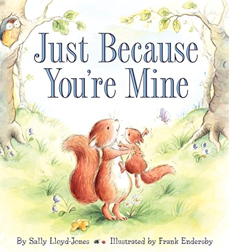 Just Because You're Mine (Sally Squirrel)