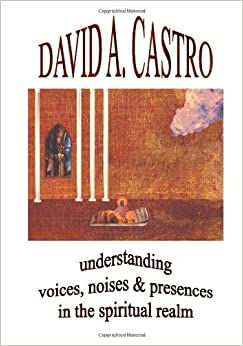 Understanding Voices, Noises and Presences in the Spiritual Realm