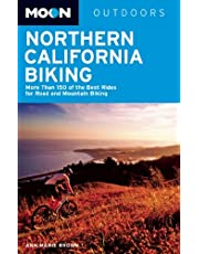 Moon Northern California Biking: More Than 160 of the Best Rides for Road and Mountain Biking