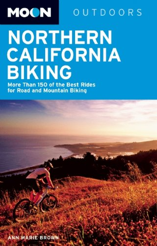 Moon Northern California Biking: More Than 160 of the Best Rides for Road and Mountain Biking (Moon Outdoors) (Mountain Biking Guide)