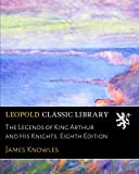 The Legends of King Arthur and His Knights. Eighth Edition