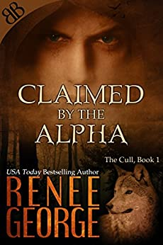 Claimed By the Alpha (The Cull Book 1) by [George, Renee]