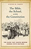 The Bible, the School, and the Constitution: The Clash that Shaped Modern Church-State Doctrine