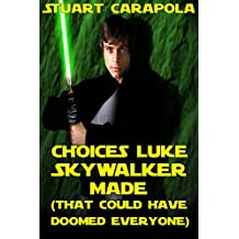 Choices Luke Skywalker Made (That Could Have Doomed Everyone) (Star Wars Wavelength Book 2)