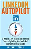 LinkedOn Autopilot: 10-Minutes a Day to Sales and Marketing Success by Getting More Leads and Opportunities Using LinkedIn
