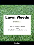 Common Lawn Weeds LAWN WEEDS 2013 Edition How to Get Rid of Weeds and Get a Rich, Green, Healthy Lawn