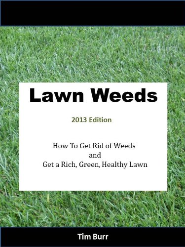 LAWN WEEDS 2013 Edition How to Get Rid of Weeds and Get a Rich, Green, Healthy (Lawn Type)