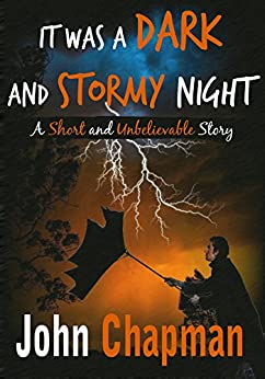 It Was a Dark and Stormy Night: A Short and Unbelievable Story by [Chapman, John]