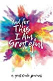 And for This I Am Grateful: a gratitude journal