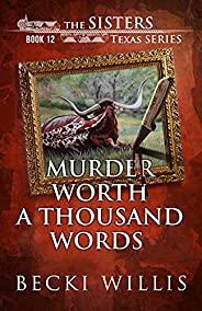 Murder Worth a Thousand Words (The Sisters, Texas Mystery Series, Book 12)