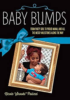 Baby Bumps: From Party Girl to Proud Mama, and all the Messy Milestones Along the Way by [Polizzi, Nicole]