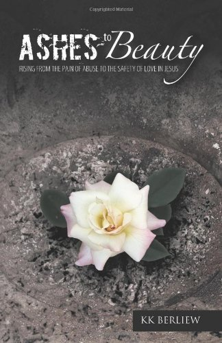 Download Ashes to Beauty: Rising from the Pain of Abuse to the Safety of Love in Jesus pdf