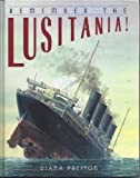 Remember the Lusitania!, Diana Preston, 0802788475