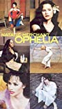 Natalie Merchant: Ophelia-Home Video [VHS]