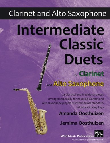 Intermediate Classic Duets for Clarinet and Alto Saxophone: 22 classical and traditional melodies for equal Bb Clarinet and Alto Sax players of intermediate standard. Most are in easy keys. pdf epub