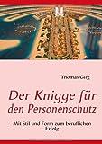 Der Knigge für den Personenschutz, Thomas Girg, 3837081567