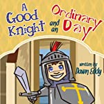 A Good Knight and an Ordinary Day | Dawn Eddy