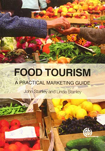 Food Tourism: A Practical Marketing Guide John Stanley