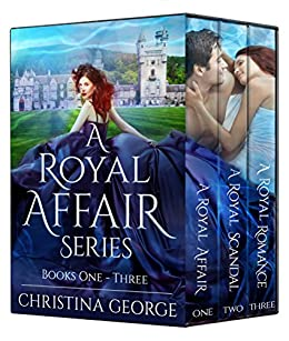 A Royal Affair Series: Book 1, 2, and 3: A time travel, royal romance by [George, Christina]