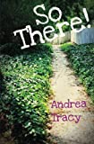 So There!, Andrea Tracy, 1466243082
