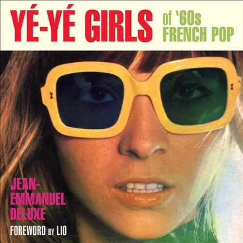 Yé-Yé Girls of '60s French Pop by Feral House