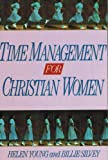 Time Management for Christian Women, Helen Young and Billie Silvey, 0310518512