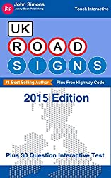 UK Road Signs and Free Highway Code: Easy-To-Follow Quick Guide Plus 30 Question Interactive Test - 2015 Edition (English Edition)