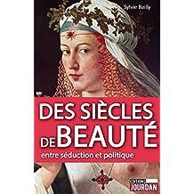 Des siècles de beauté: Entre séduction et politique (JOURDAN (EDITIO) (French Edition)