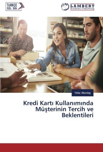Kredi Kart Kullanmnda Mterinin Tercih ve Beklentileri (Turkish Edition)