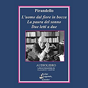 L'uomo dal fiore in bocca (The Man with the Flower in His Mouth) Audiobook