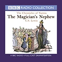 The Magician's Nephew: The Chronicles of Narnia (Dramatised) Performance by C.S. Lewis Narrated by Paul Scofield, Full Cast