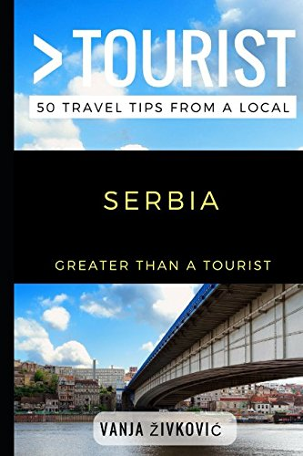 Greater Than a Tourist – Serbia: 50 Travel Tips from a Local