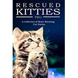 RESCUED KITTIES Two: A Collection of Heart-Warming Cat Stories