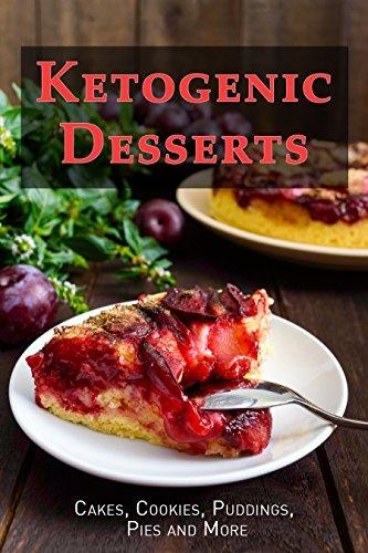 Ketogenic Desserts: Cakes, Cookies, Puddings, Pies and More by Samantha Schwartz