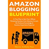 Amazon Blogging Blueprint: A Free Way to Start Your Affiliate  Marketing Business from Absolute Scratch … No Technical...