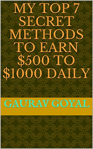 My Top 7 Secret Methods To Earn $500 to $1000 Daily