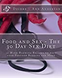 Search : Food and Sex - The 30 Day Sex Diet: 30 Mind-Blowing Recipes to Have Your Partner Begging for More