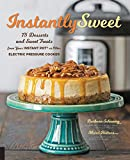 electric bread recipe book - Instantly Sweet: 75 Desserts and Sweet Treats from Your Instant Pot or Other Electric Pressure Cooker